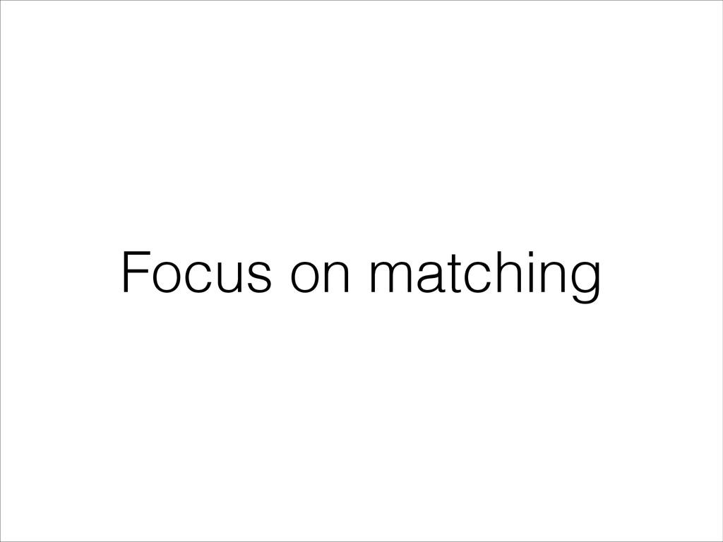 Focus on matching