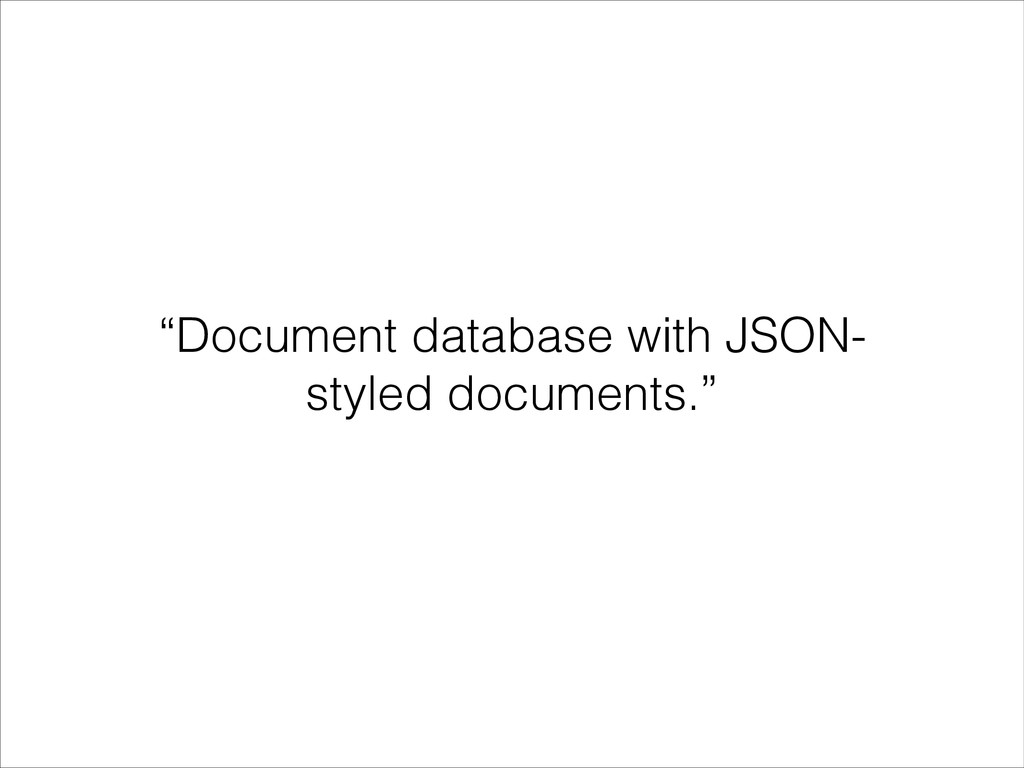 """""""Document database with JSON- styled documents."""""""