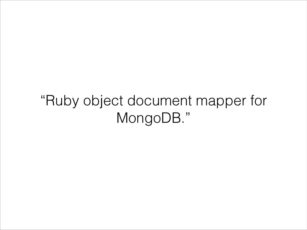"""Ruby object document mapper for MongoDB."""