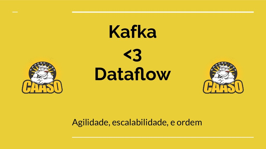 Kafka <3 Dataflow Agilidade, escalabilidade, e o...