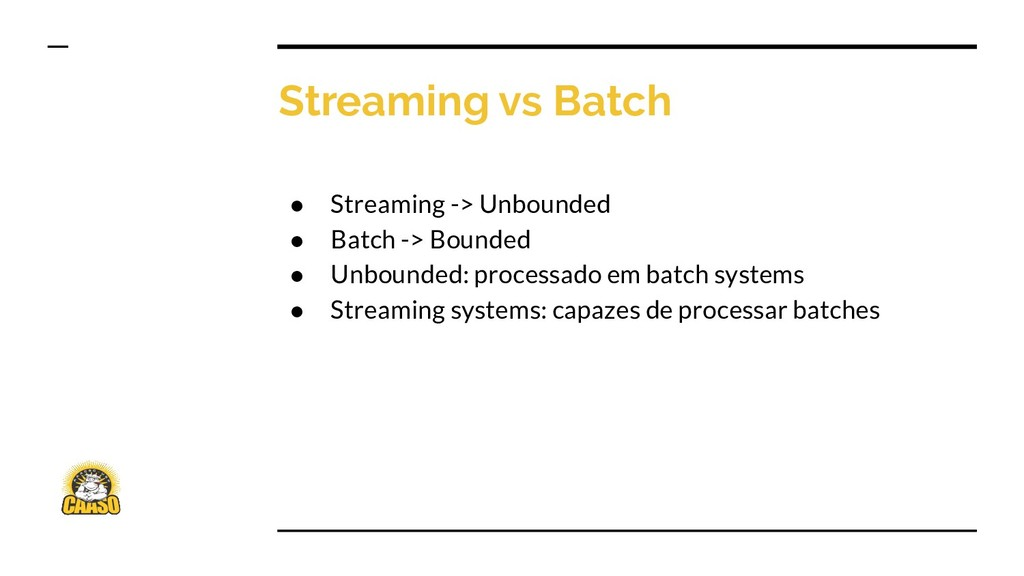 Streaming vs Batch ● Streaming -> Unbounded ● B...