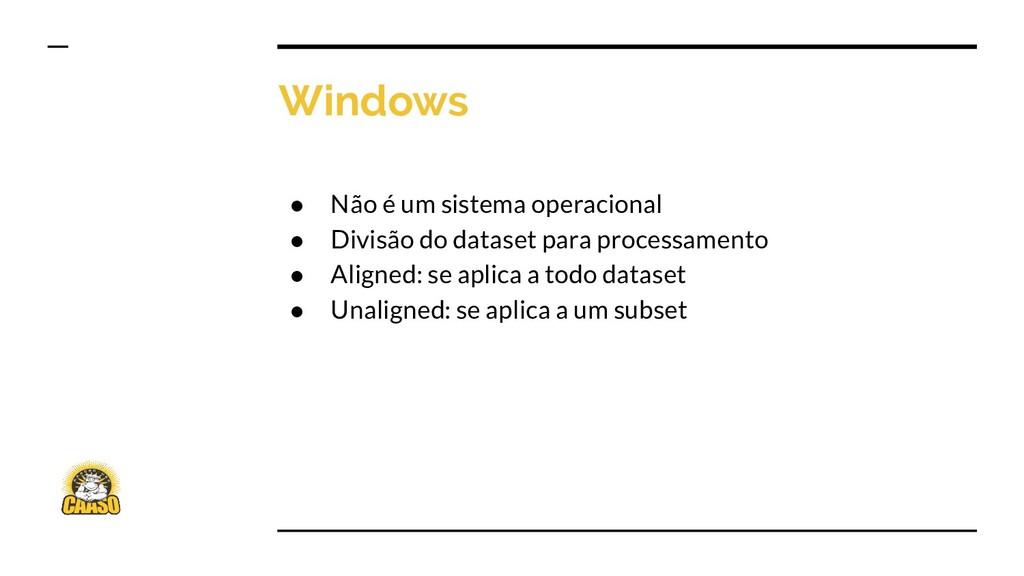Windows ● Não é um sistema operacional ● Divisã...