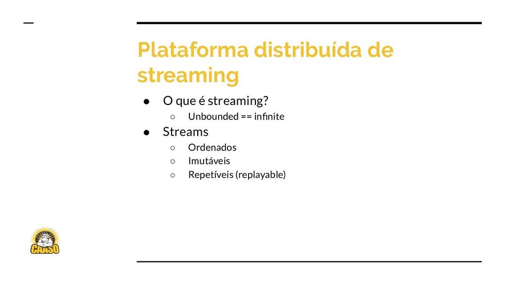 Plataforma distribuída de streaming ● O que é s...