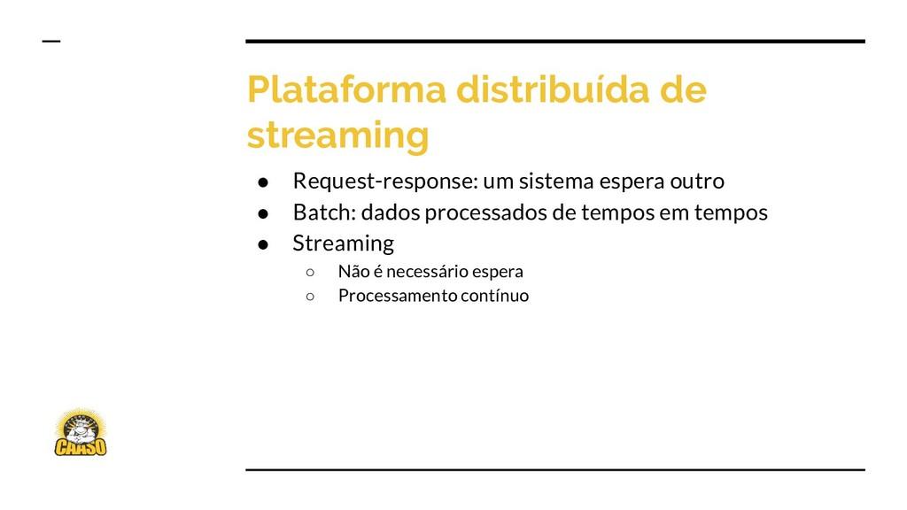 Plataforma distribuída de streaming ● Request-r...