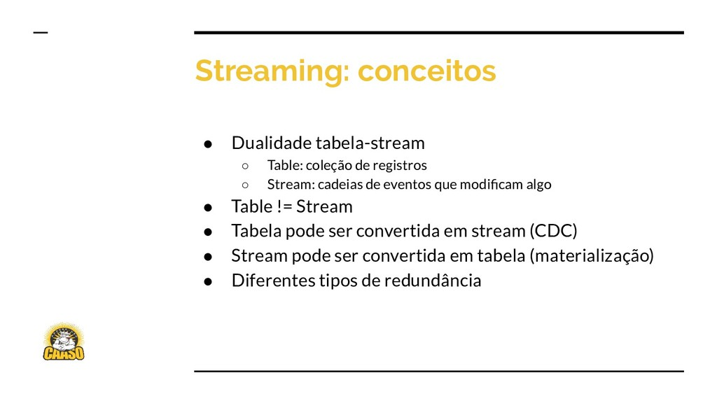 Streaming: conceitos ● Dualidade tabela-stream ...