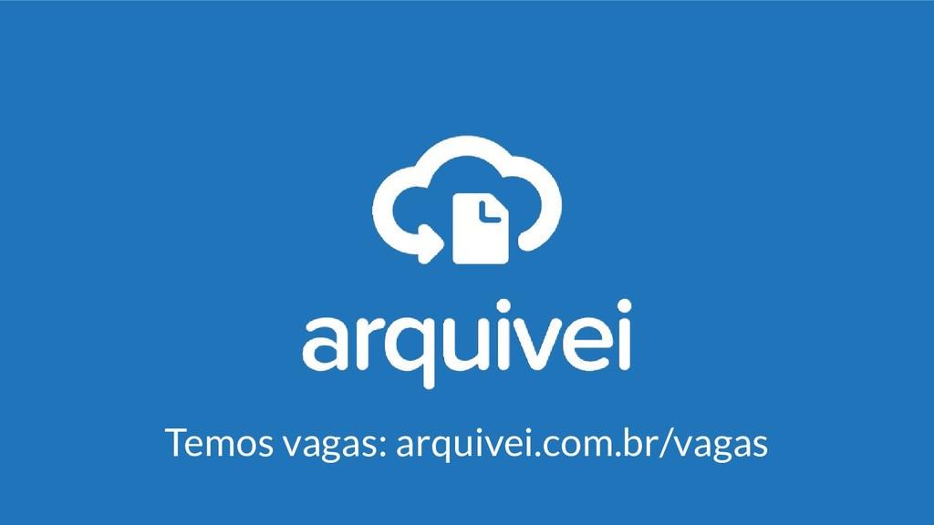 Temos vagas: arquivei.com.br/vagas