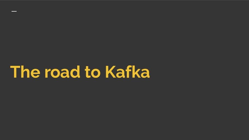 The road to Kafka