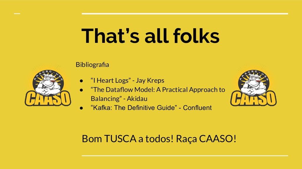 That's all folks Bom TUSCA a todos! Raça CAASO!...