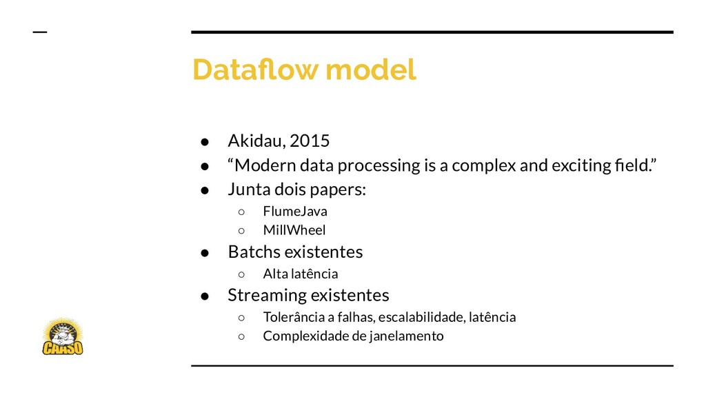 "Dataflow model ● Akidau, 2015 ● ""Modern data pro..."