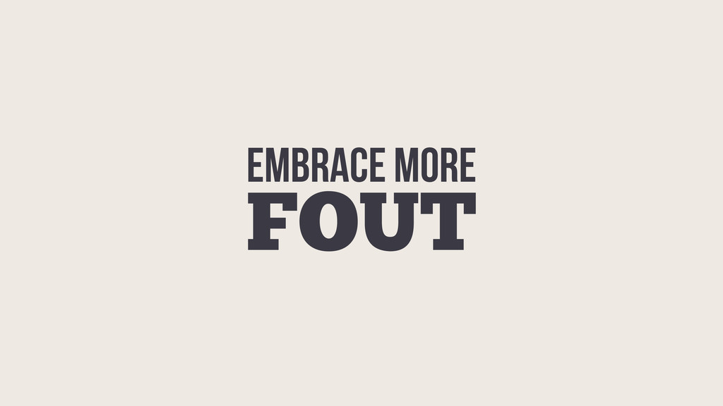 EMBRACE MORE FOUT