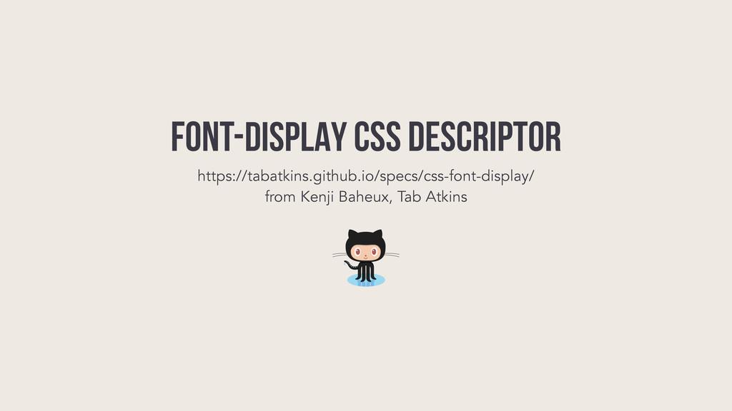font-DISPLAY CSS DESCRIPTOR https://tabatkins.g...