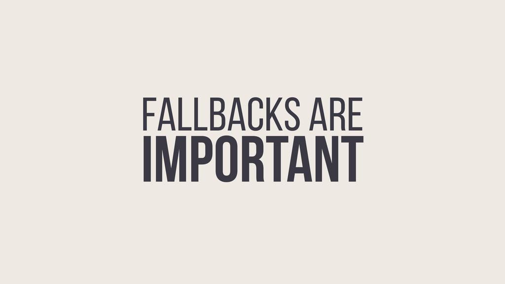 FALLBACKS ARE IMPORTANT