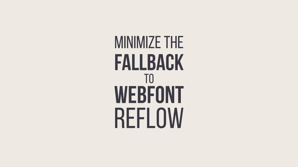 MINIMIZE THE FALLBACK to WEBFONT REFLOW