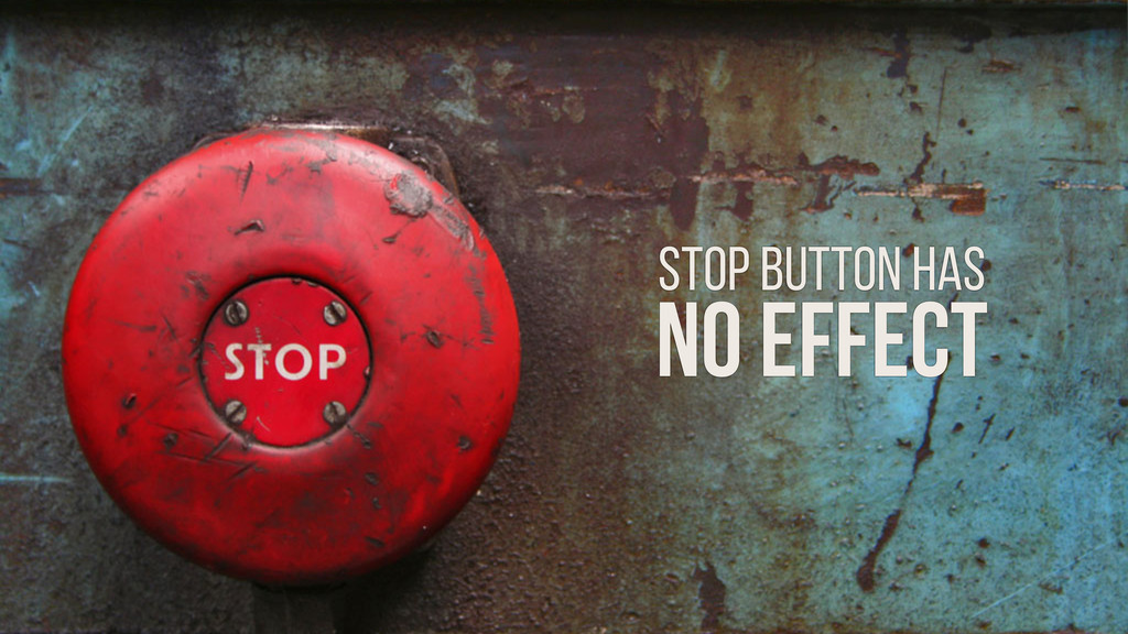 STOP BUTTON HAS NO EFFECT