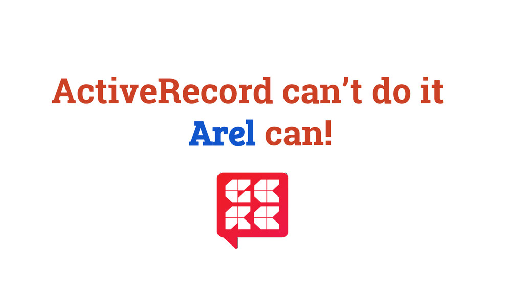 ActiveRecord can't do it Arel can!