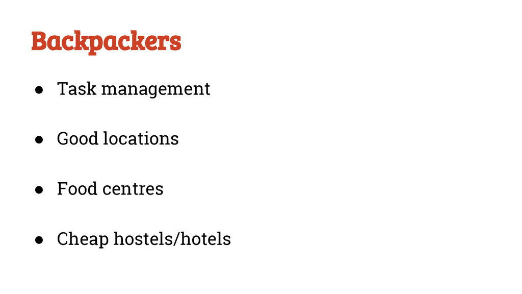 Backpackers ● Task management ● Good locations ...