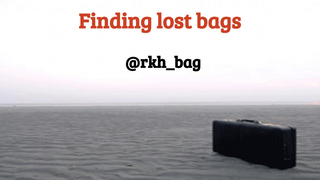 Finding lost bags @rkh_bag