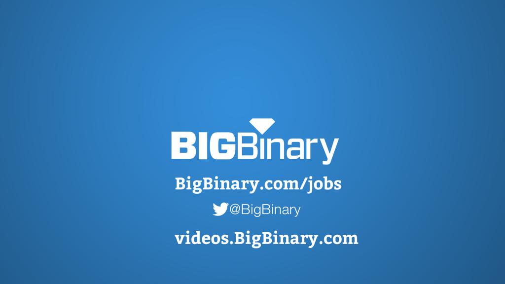 BigBinary.com/jobs videos.BigBinary.com