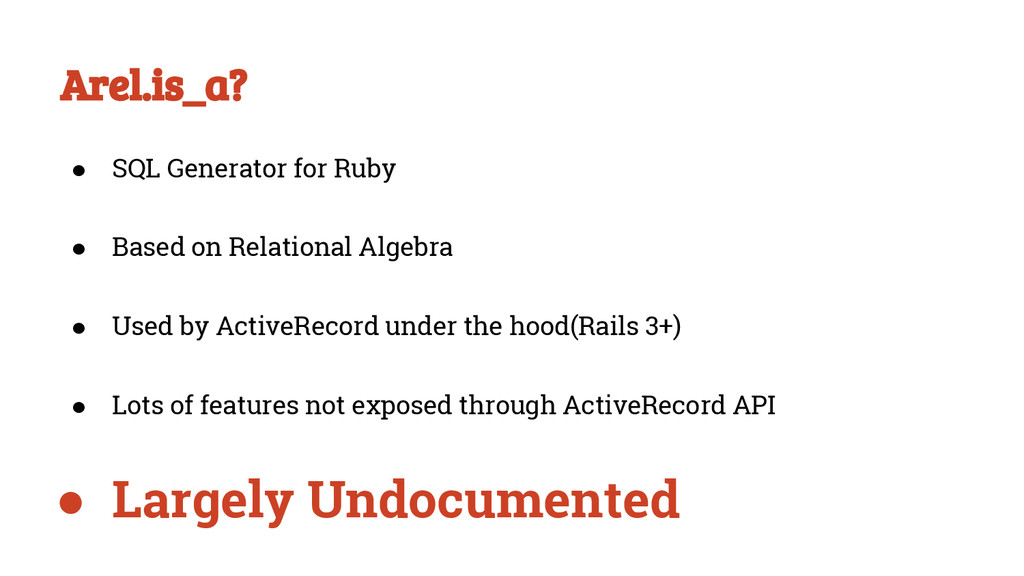 Arel.is_a? ● SQL Generator for Ruby ● Based on ...