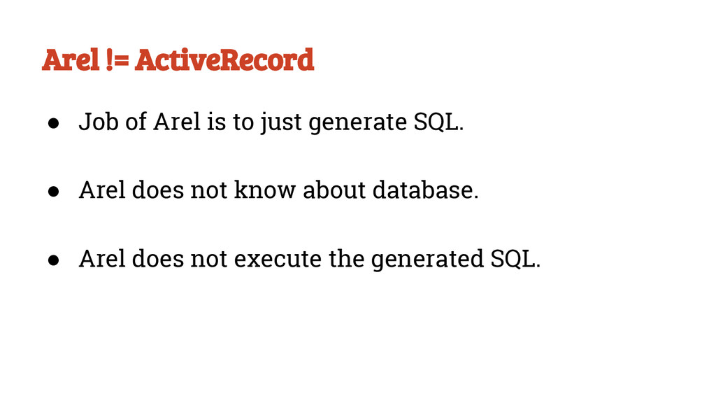 Arel != ActiveRecord ● Job of Arel is to just g...