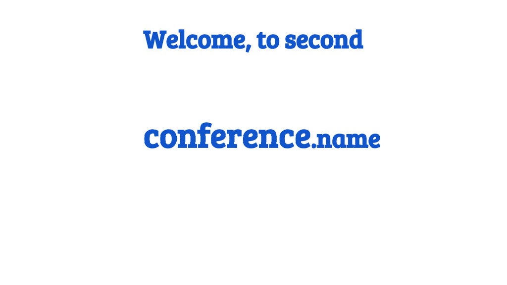 Welcome, to second conference.name