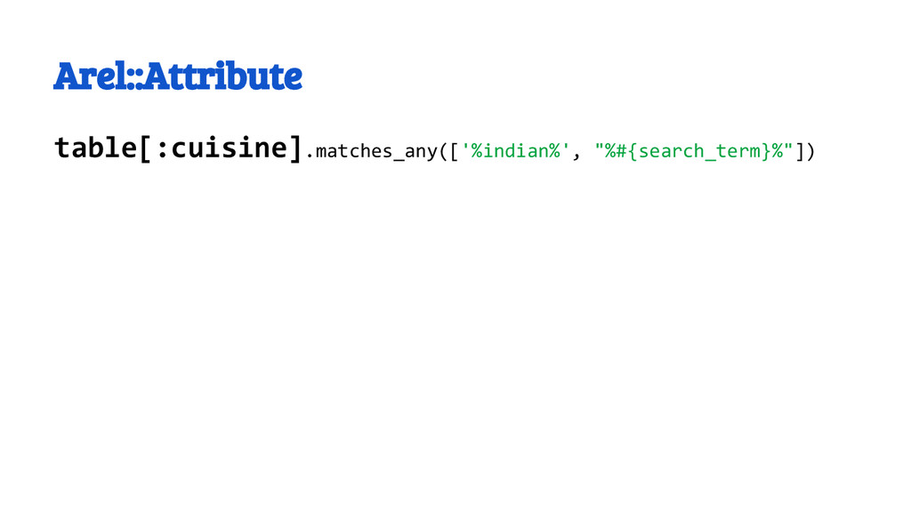 Arel::Attribute table[:cuisine].matches_any(['%...