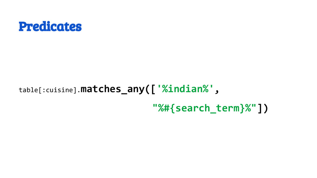 Predicates table[:cuisine].matches_any(['%india...
