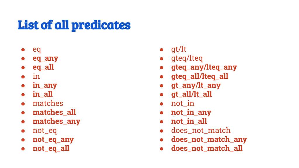 List of all predicates ● eq ● eq_any ● eq_all ●...