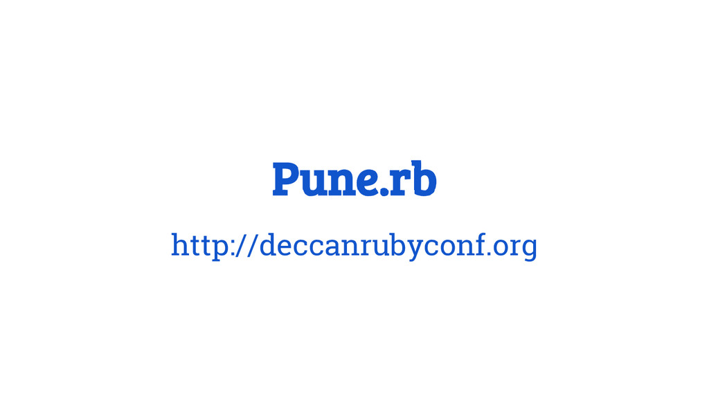 Pune.rb http://deccanrubyconf.org