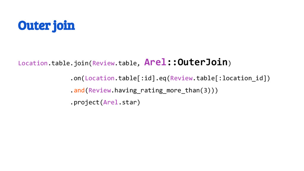 Outer join Location.table.join(Review.table, Ar...