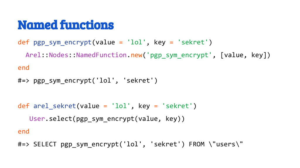 Named functions def pgp_sym_encrypt(value = 'lo...