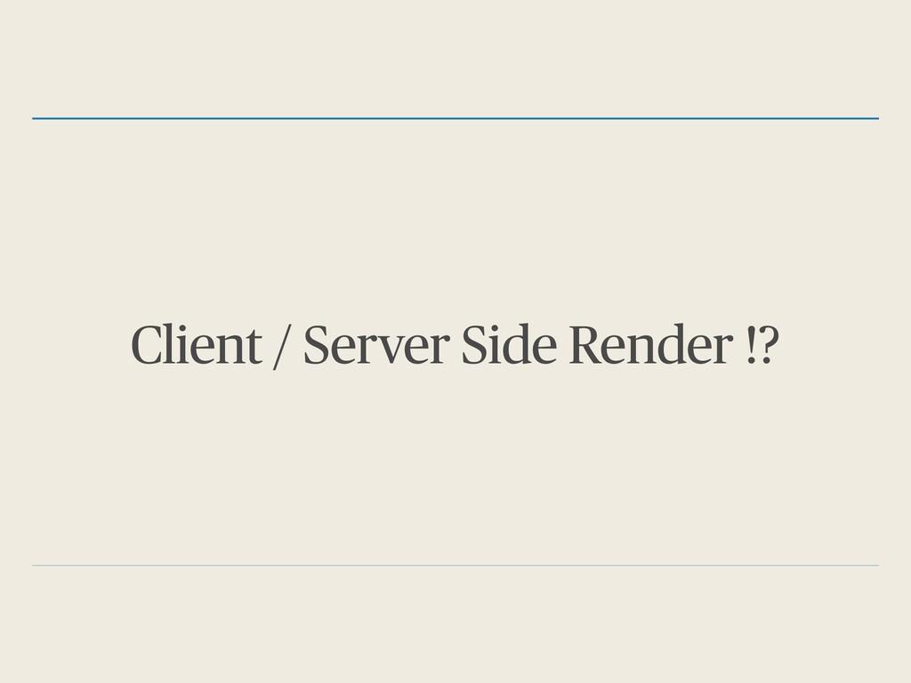 Client / Server Side Render !?