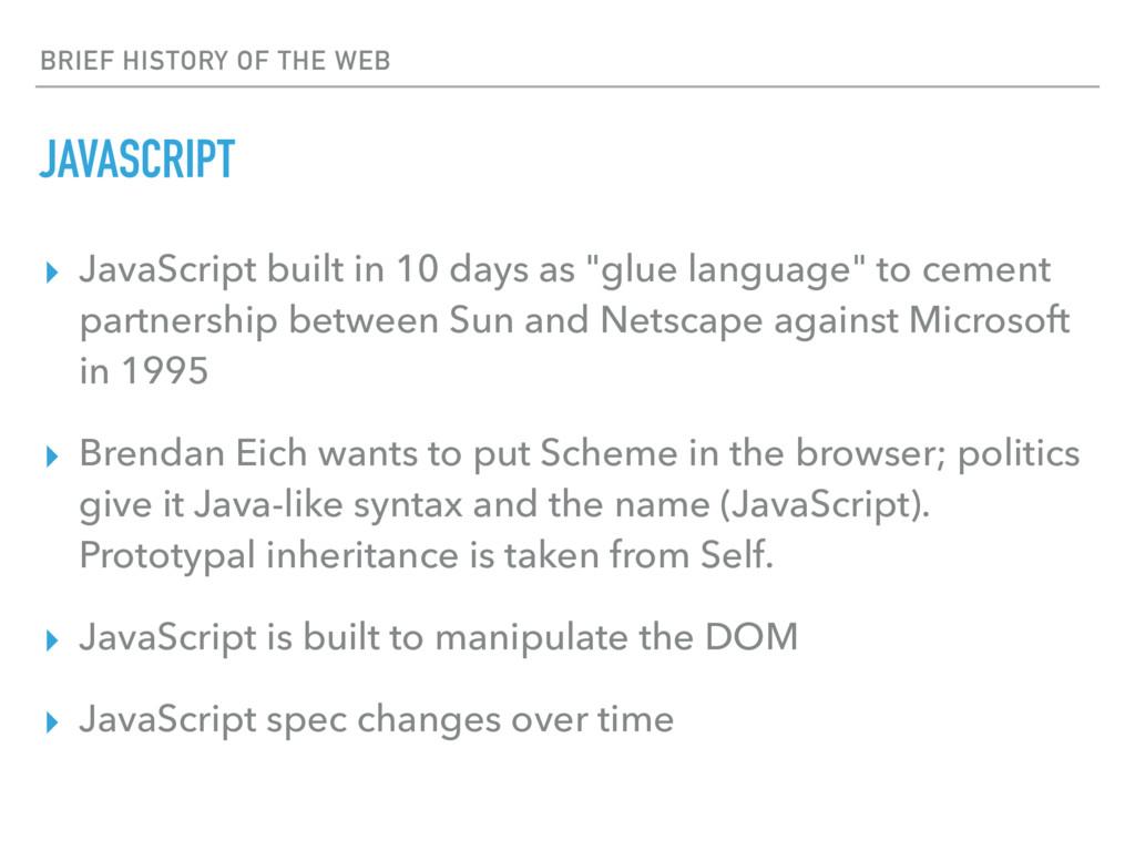 BRIEF HISTORY OF THE WEB JAVASCRIPT ▸ JavaScrip...
