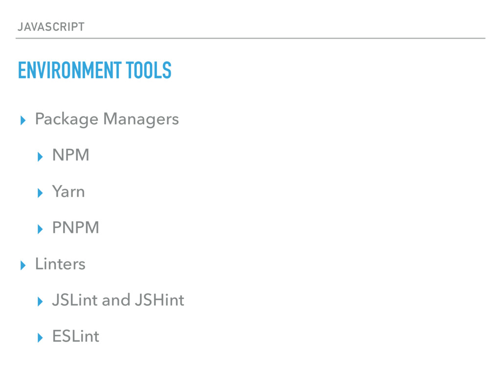 JAVASCRIPT ENVIRONMENT TOOLS ▸ Package Managers...