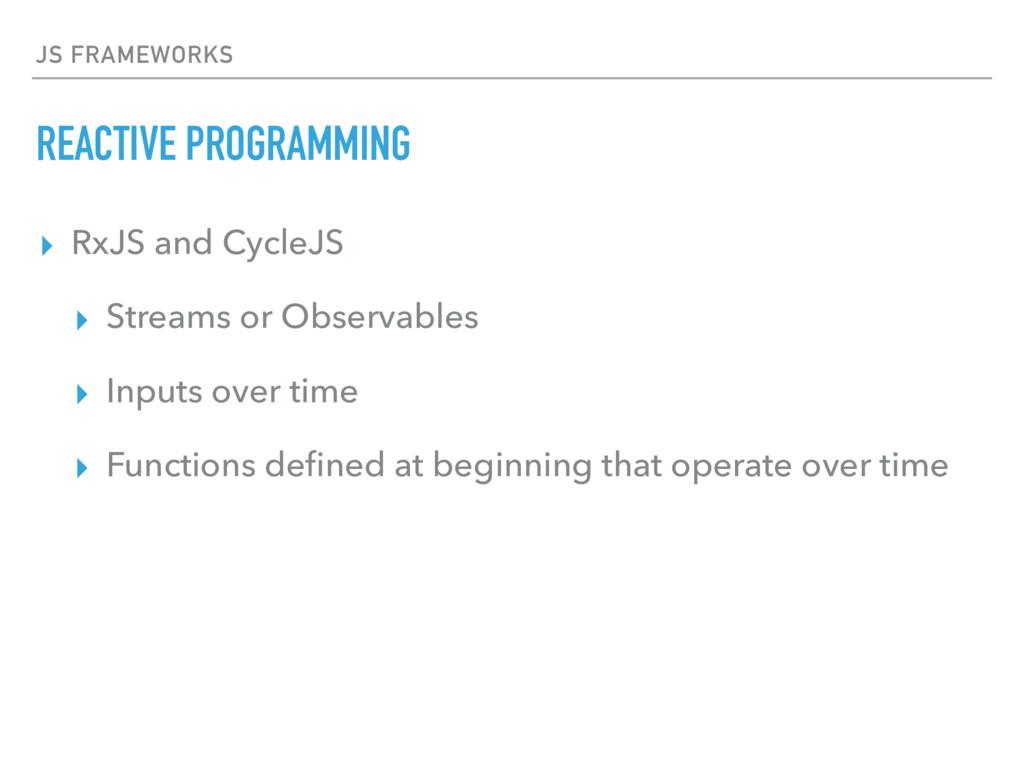 JS FRAMEWORKS REACTIVE PROGRAMMING ▸ RxJS and C...