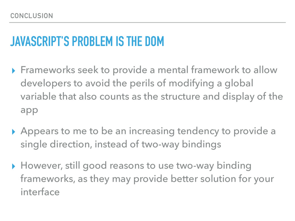 CONCLUSION JAVASCRIPT'S PROBLEM IS THE DOM ▸ Fr...