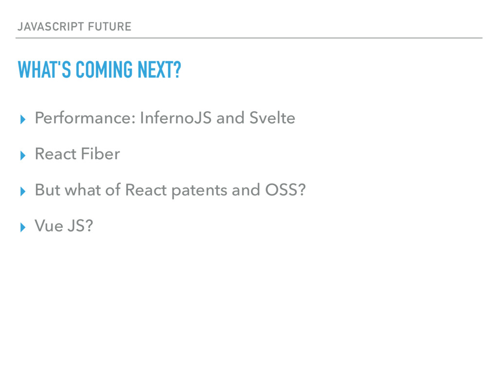 JAVASCRIPT FUTURE WHAT'S COMING NEXT? ▸ Perform...