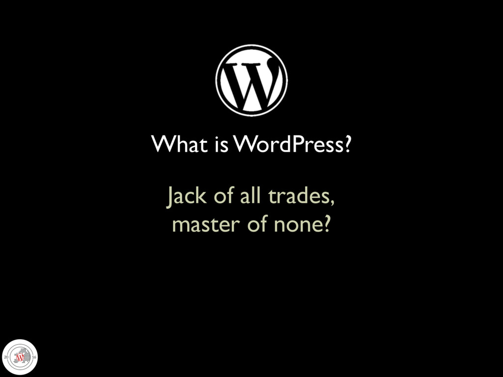 Jack of all trades, master of none? What is Wor...