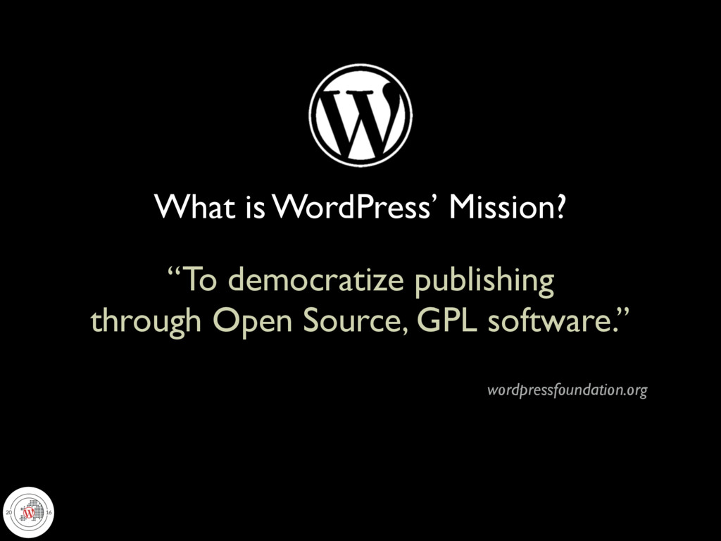 "What is WordPress' Mission? ""To democratize pub..."