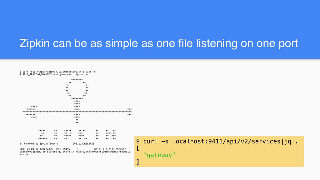 Zipkin can be as simple as one file listening o...