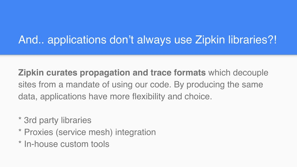 And.. applications don't always use Zipkin libr...