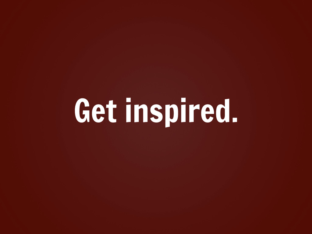 Get inspired.