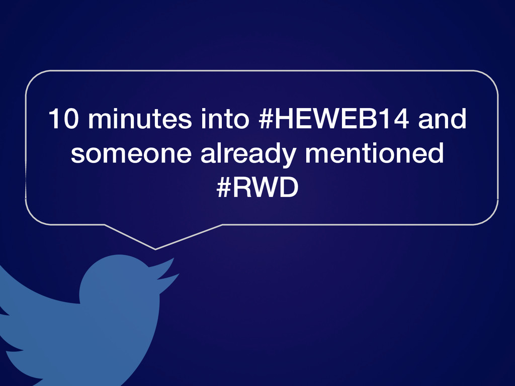 10 minutes into #HEWEB14 and someone already me...