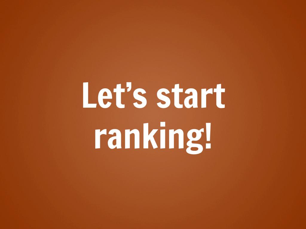 Let's start ranking!