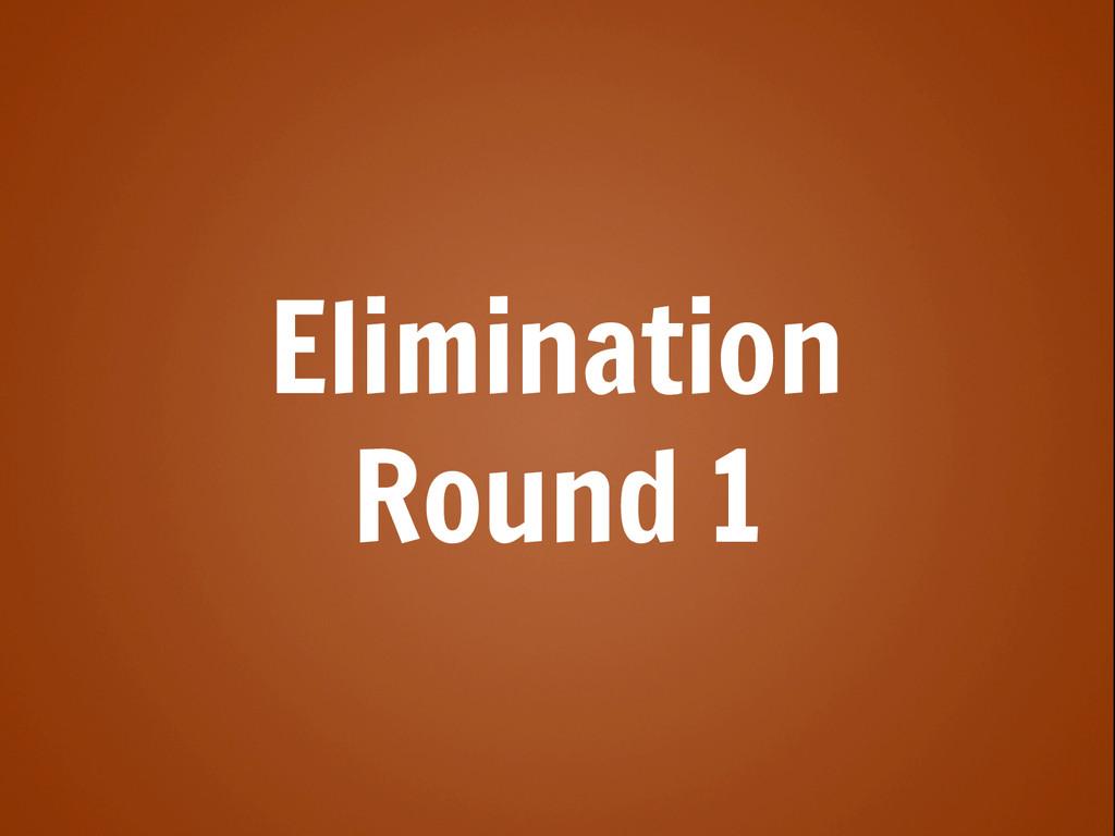 Elimination Round 1
