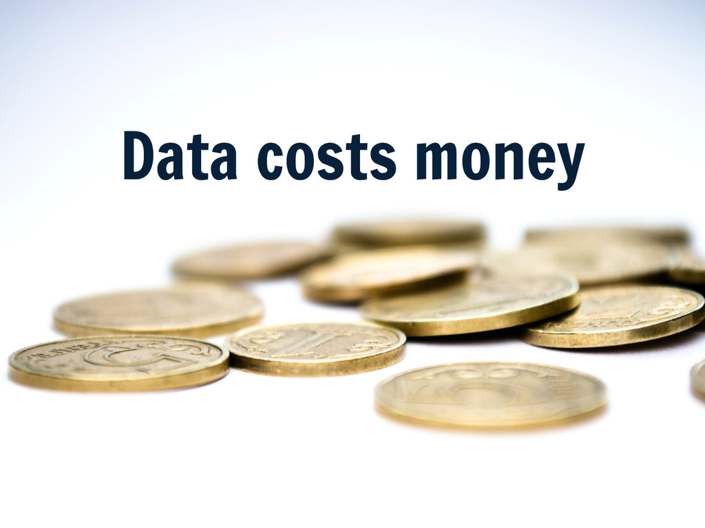 Data costs money