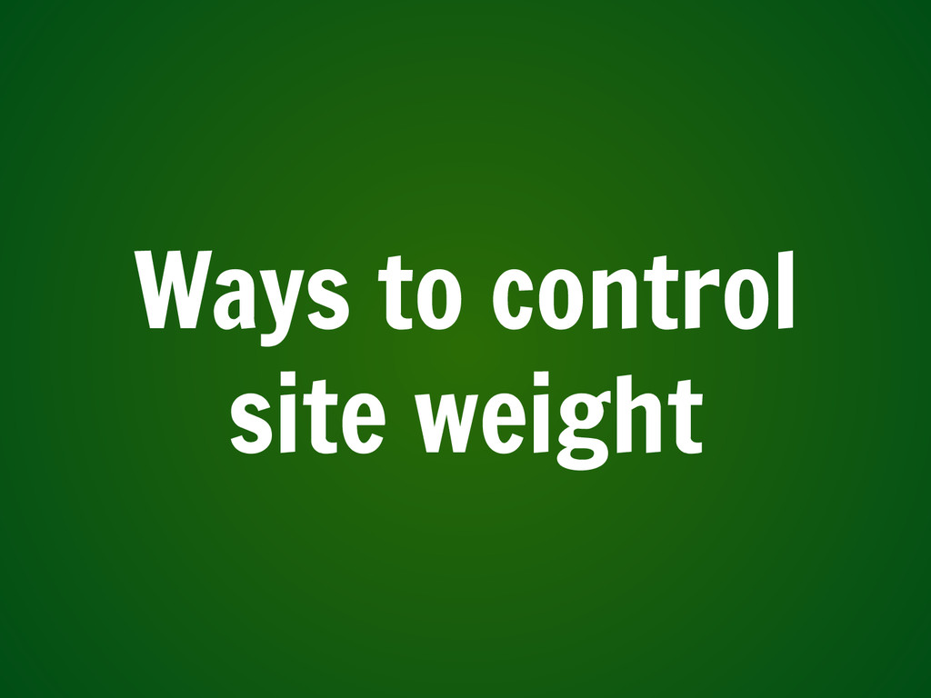 Ways to control site weight