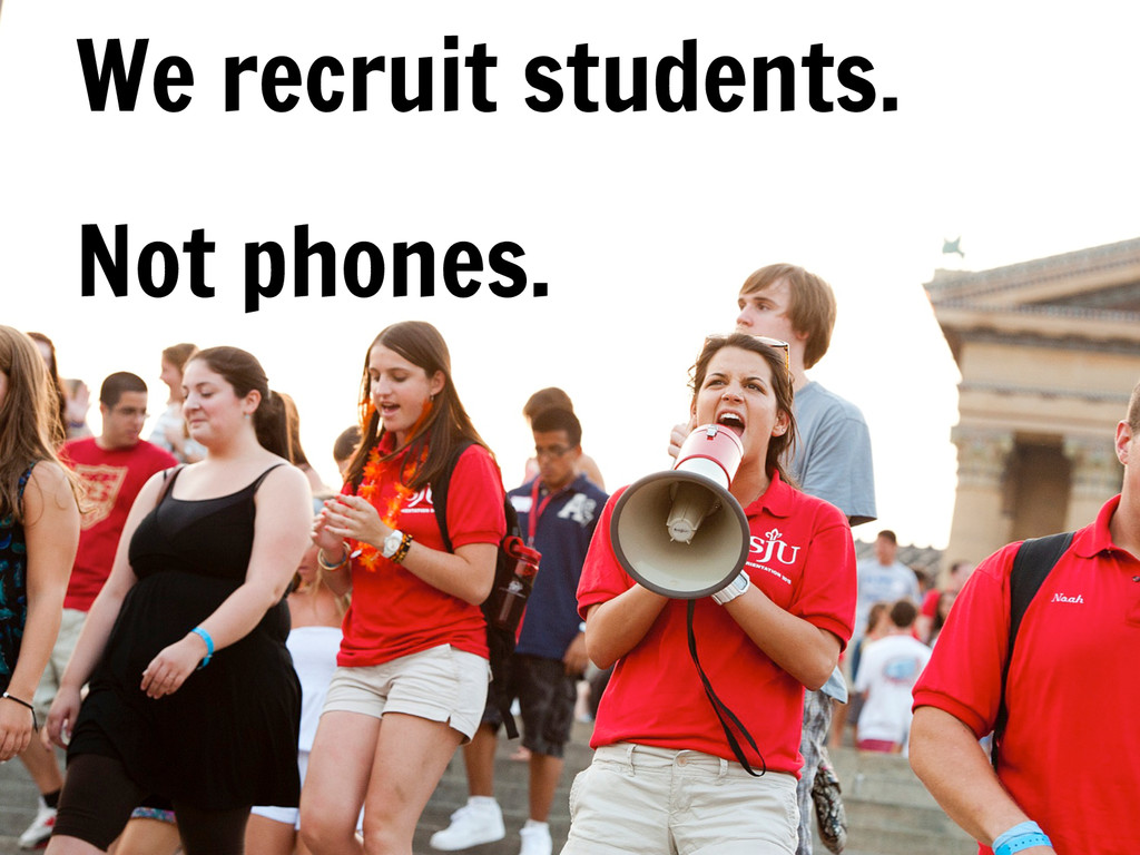 We recruit students. Not phones. We recruit stu...