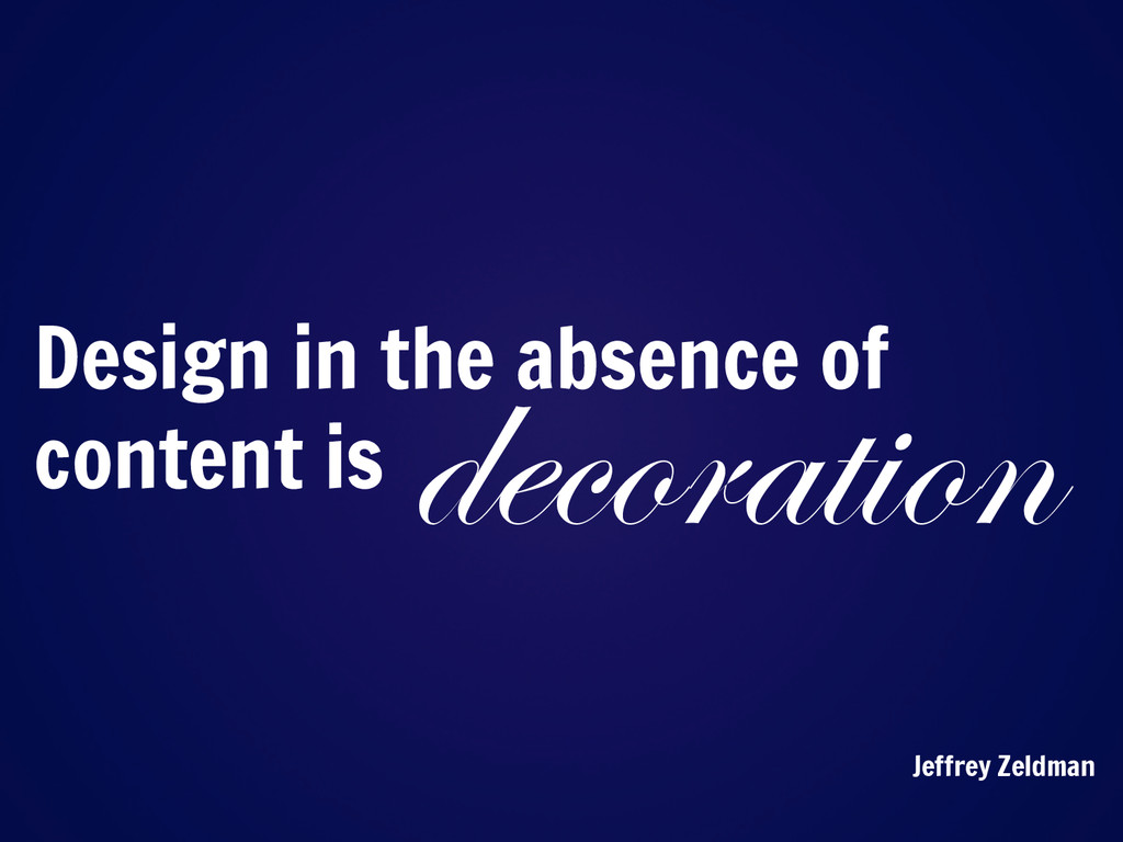 Design in the absence of content is decoration ...