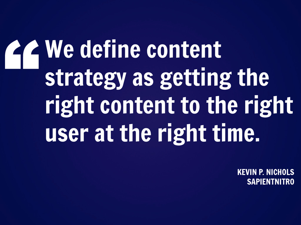We define content strategy as getting the right...